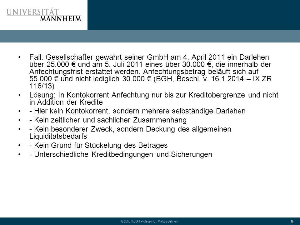 © 2008 RiBGH Professor Dr.Markus Gehrlein 9 Fall: Gesellschafter gewährt seiner GmbH am 4.