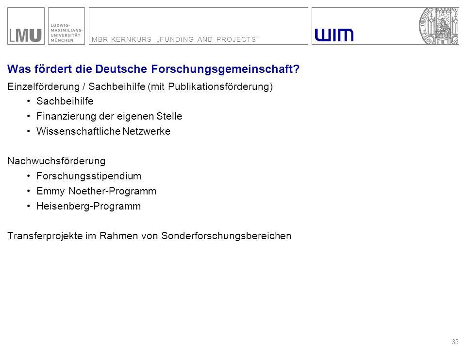 "MBR KERNKURS ""FUNDING AND PROJECTS"" 33 Was fördert die Deutsche Forschungsgemeinschaft? Einzelförderung / Sachbeihilfe (mit Publikationsförderung) Sac"