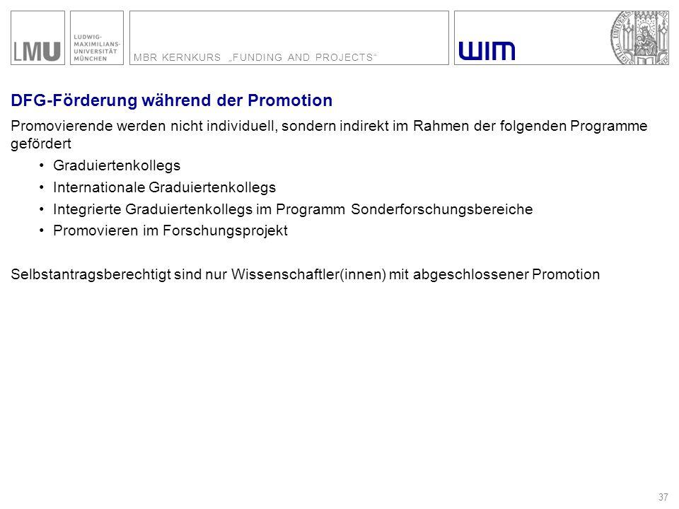 """MBR KERNKURS """"FUNDING AND PROJECTS"""" 37 DFG-Förderung während der Promotion Promovierende werden nicht individuell, sondern indirekt im Rahmen der folg"""