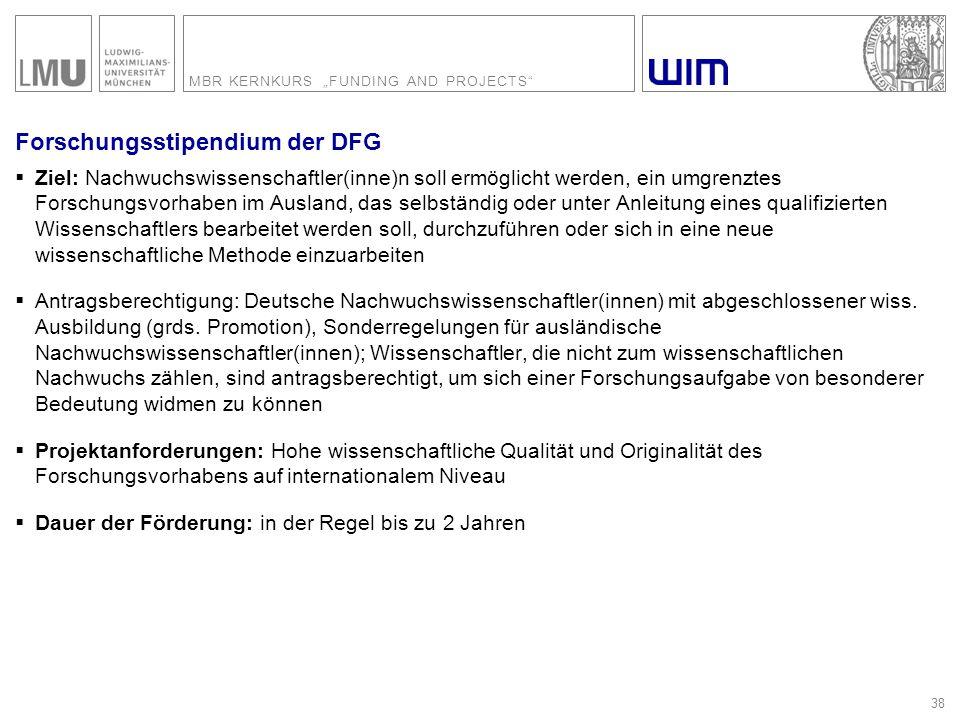"""MBR KERNKURS """"FUNDING AND PROJECTS"""" 38 Forschungsstipendium der DFG  Ziel: Nachwuchswissenschaftler(inne)n soll ermöglicht werden, ein umgrenztes For"""
