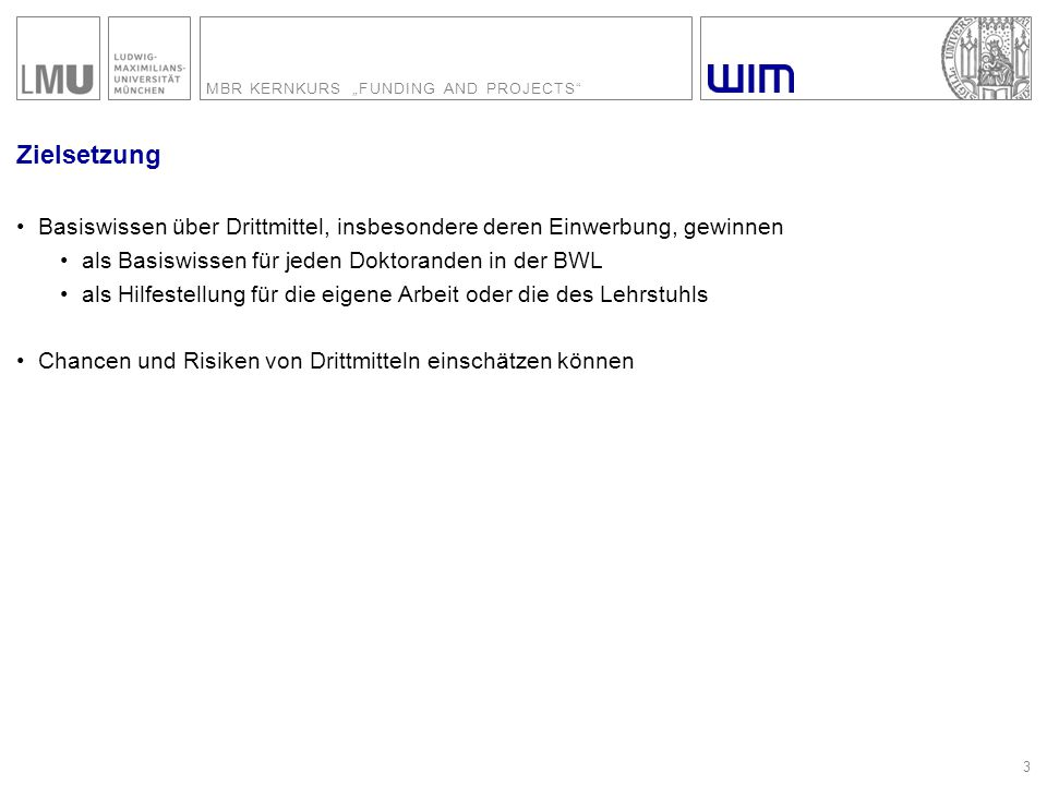 "MBR KERNKURS ""FUNDING AND PROJECTS 4 Organisatorisches Präsentation der Projektentwürfe Montag, 20.04.2015, 10.00 - 15.00 Uhr Ludwigstr."