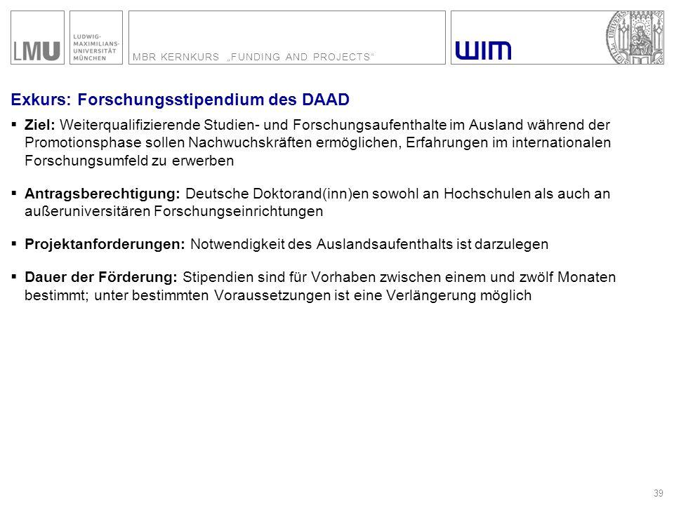 """MBR KERNKURS """"FUNDING AND PROJECTS"""" 39 Exkurs: Forschungsstipendium des DAAD  Ziel: Weiterqualifizierende Studien- und Forschungsaufenthalte im Ausla"""