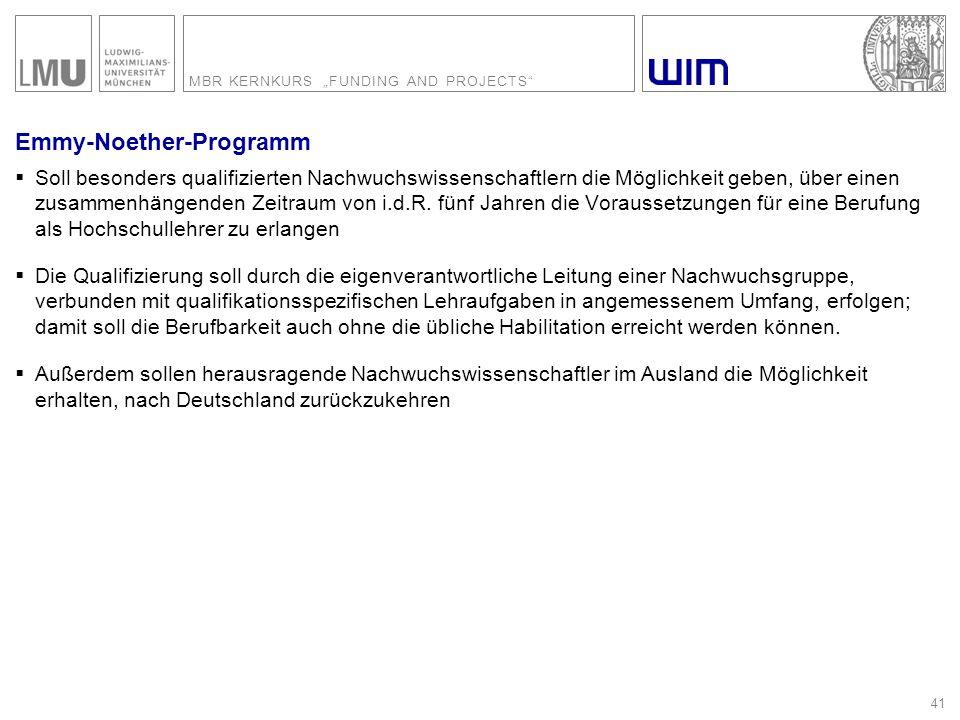 """MBR KERNKURS """"FUNDING AND PROJECTS"""" 41 Emmy-Noether-Programm  Soll besonders qualifizierten Nachwuchswissenschaftlern die Möglichkeit geben, über ein"""