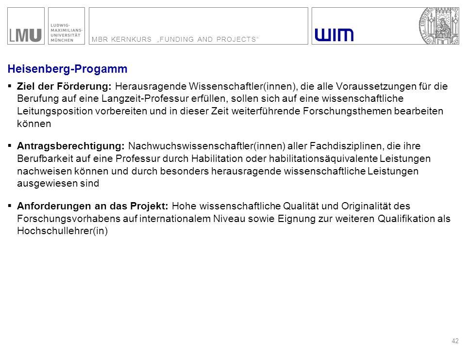 """MBR KERNKURS """"FUNDING AND PROJECTS"""" 42 Heisenberg-Progamm  Ziel der Förderung: Herausragende Wissenschaftler(innen), die alle Voraussetzungen für die"""