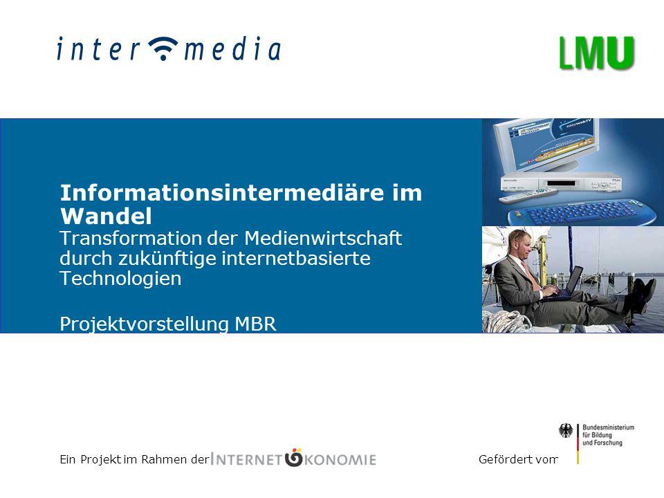 Gefördert vomEin Projekt im Rahmen der Informationsintermediäre im Wandel Transformation der Medienwirtschaft durch zukünftige internetbasierte Techno