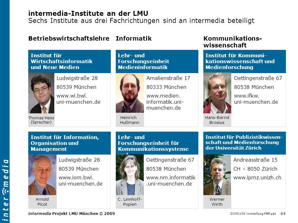 20091106 Vorstellung MBR.ppt 64 intermedia Projekt LMU München © 2009 Thomas Hess (Sprecher) Institut für Wirtschaftsinformatik und Neue Medien Ludwig
