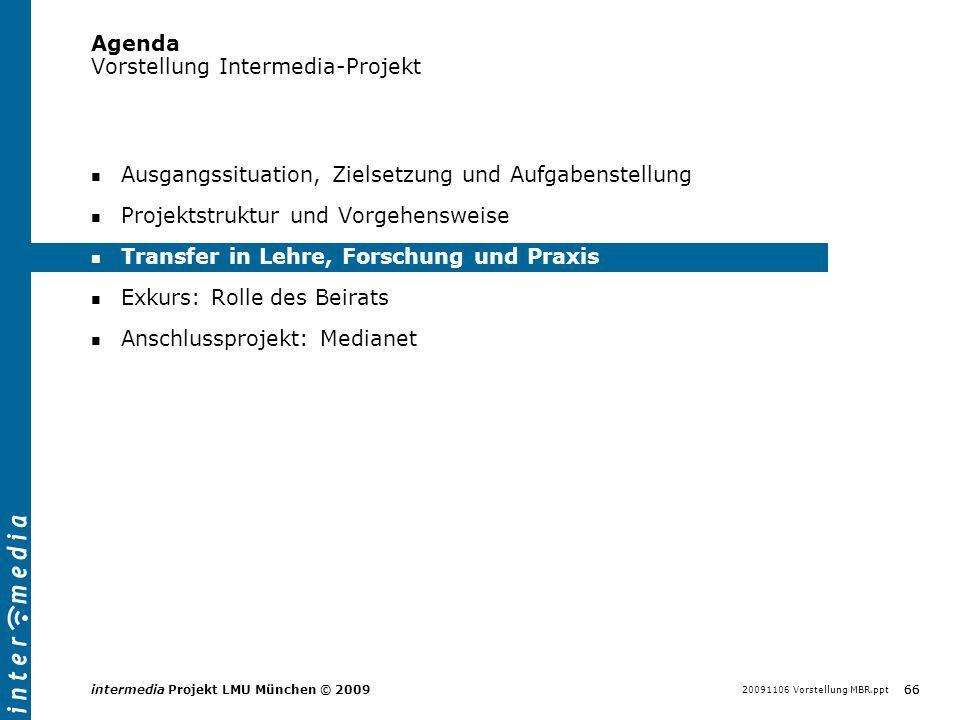 20091106 Vorstellung MBR.ppt 66 intermedia Projekt LMU München © 2009 Agenda Vorstellung Intermedia-Projekt Ausgangssituation, Zielsetzung und Aufgabe