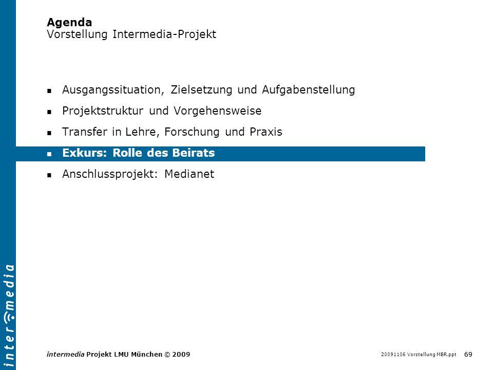 20091106 Vorstellung MBR.ppt 69 intermedia Projekt LMU München © 2009 Agenda Vorstellung Intermedia-Projekt Ausgangssituation, Zielsetzung und Aufgabe
