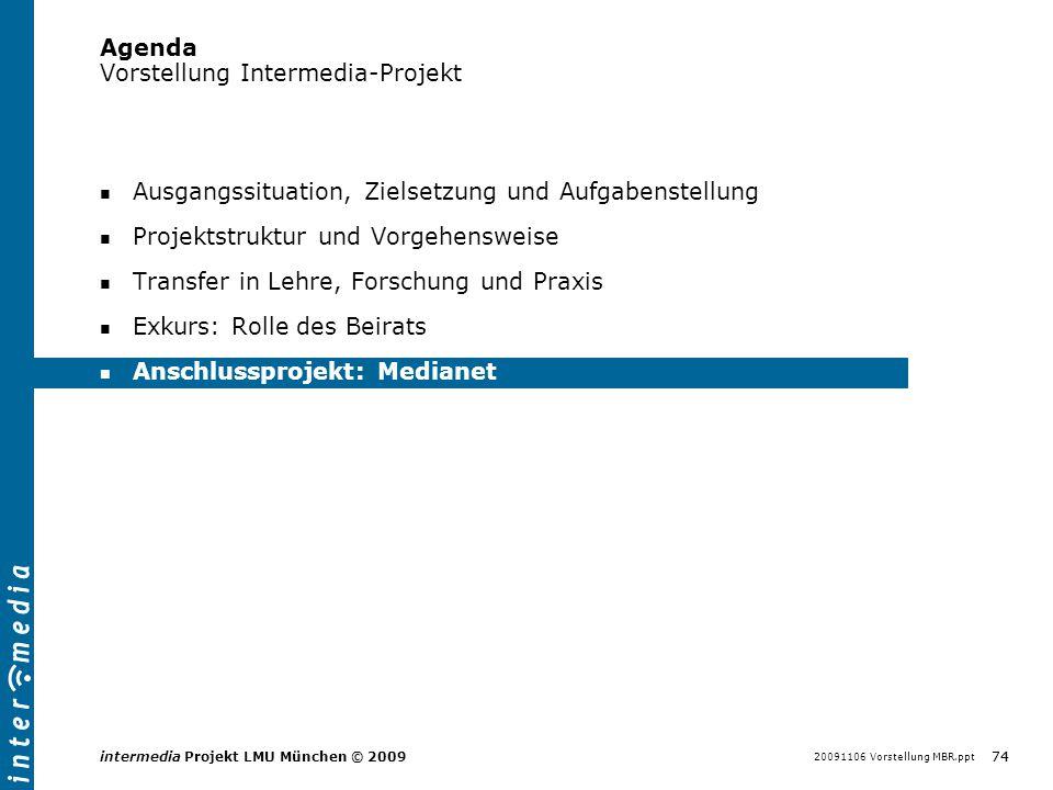 20091106 Vorstellung MBR.ppt 74 intermedia Projekt LMU München © 2009 Agenda Vorstellung Intermedia-Projekt Ausgangssituation, Zielsetzung und Aufgabe