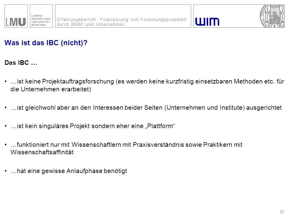 Erfahrungsbericht: Finanzierung von Forschungsprojekten durch BMBF und Unternehmen 87 Was ist das IBC (nicht)? Das IBC … …ist keine Projektauftragsfor