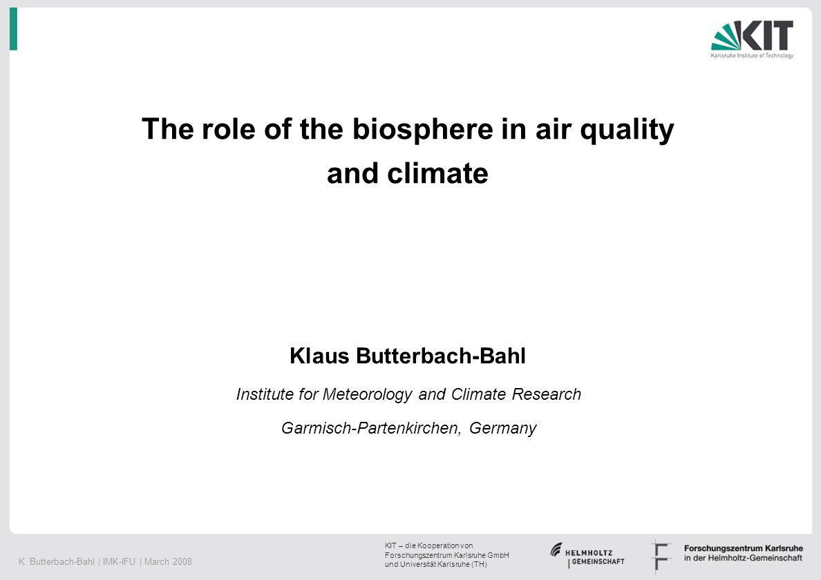 K. Butterbach-Bahl | IMK-IFU | March 2008 KIT – die Kooperation von Forschungszentrum Karlsruhe GmbH und Universität Karlsruhe (TH) The role of the bi