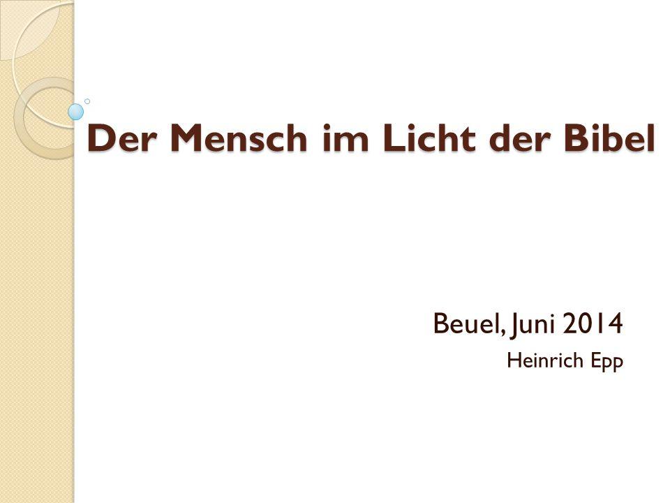 Der Mensch im Licht der Bibel Der Mensch im Licht der Bibel Beuel, Juni 2014 Heinrich Epp