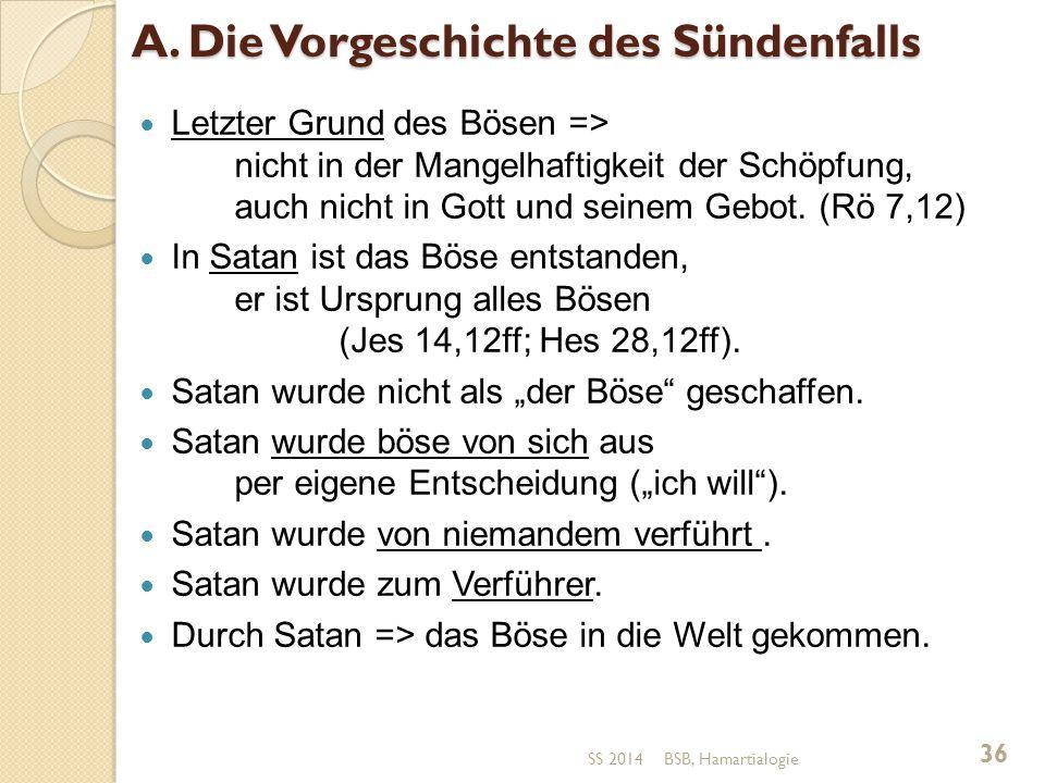 A. Die Vorgeschichte des Sündenfalls Letzter Grund des Bösen => nicht in der Mangelhaftigkeit der Schöpfung, auch nicht in Gott und seinem Gebot. (Rö