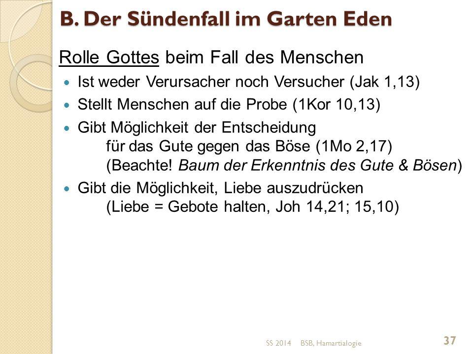 B. Der Sündenfall im Garten Eden Rolle Gottes beim Fall des Menschen Ist weder Verursacher noch Versucher (Jak 1,13) Stellt Menschen auf die Probe (1K
