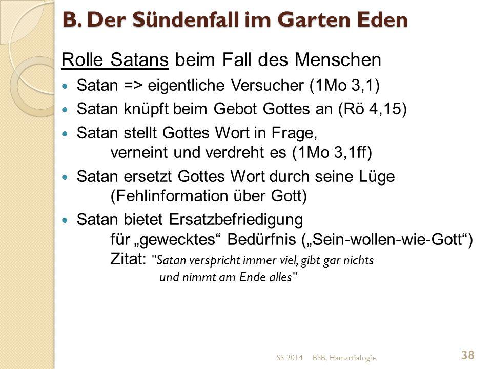 B. Der Sündenfall im Garten Eden Rolle Satans beim Fall des Menschen Satan => eigentliche Versucher (1Mo 3,1) Satan knüpft beim Gebot Gottes an (Rö 4,