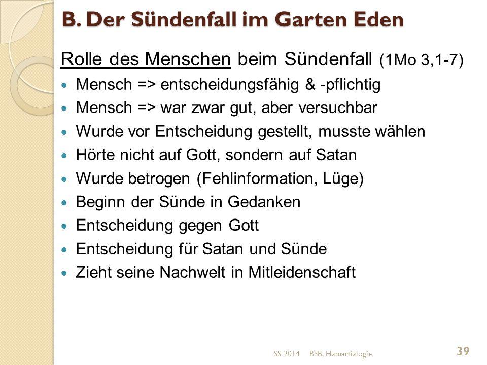 B. Der Sündenfall im Garten Eden Rolle des Menschen beim Sündenfall (1Mo 3,1-7) Mensch => entscheidungsfähig & -pflichtig Mensch => war zwar gut, aber