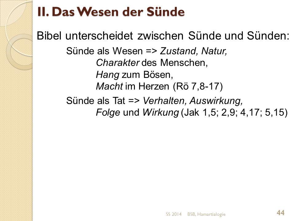 II. Das Wesen der Sünde Bibel unterscheidet zwischen Sünde und Sünden: Sünde als Wesen => Zustand, Natur, Charakter des Menschen, Hang zum Bösen, Mach