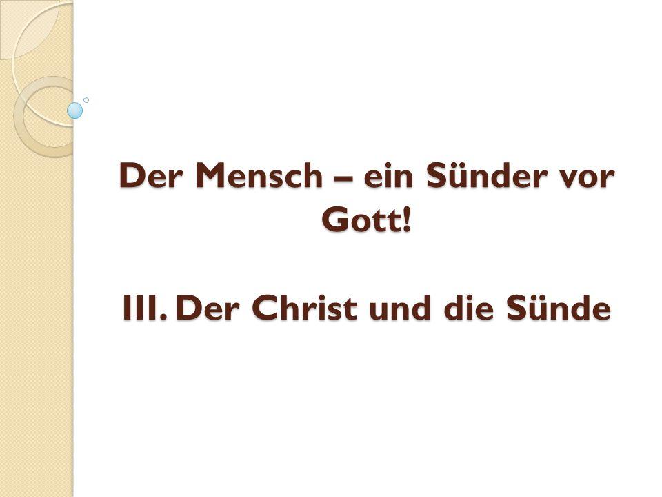 Der Mensch – ein Sünder vor Gott! III. Der Christ und die Sünde