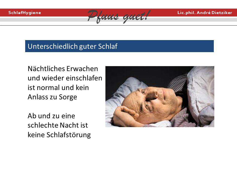 SchlafHygiene Lic.phil. André Dietziker Pfuus guet! Unterschiedlich guter Schlaf Nächtliches Erwachen und wieder einschlafen ist normal und kein Anlas