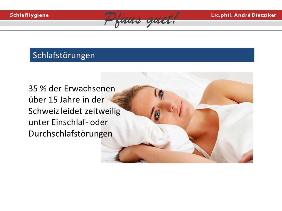 SchlafHygiene Lic.phil. André Dietziker Pfuus guet! Schlafstörungen 35 % der Erwachsenen über 15 Jahre in der Schweiz leidet zeitweilig unter Einschla