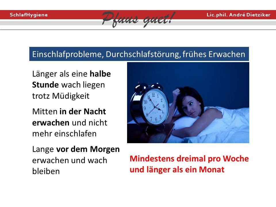 SchlafHygiene Lic.phil. André Dietziker Pfuus guet! Einschlafprobleme, Durchschlafstörung, frühes Erwachen Länger als eine halbe Stunde wach liegen tr