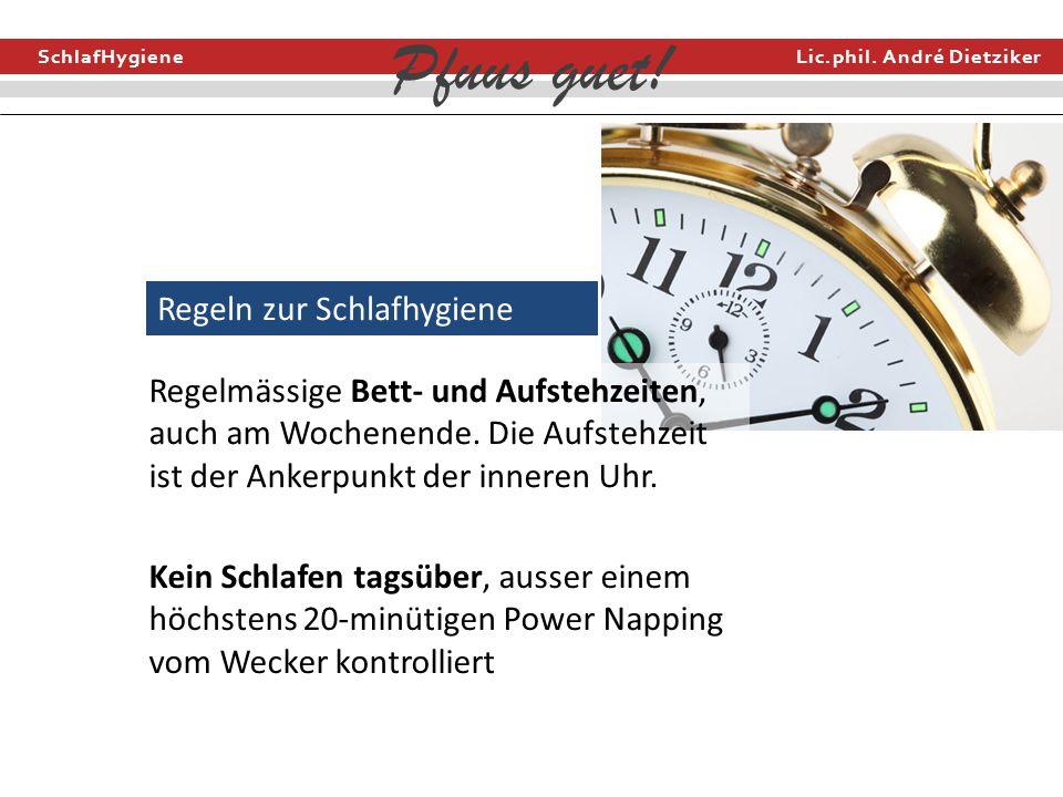 SchlafHygiene Lic.phil. André Dietziker Pfuus guet! Regeln zur Schlafhygiene Regelmässige Bett- und Aufstehzeiten, auch am Wochenende. Die Aufstehzeit