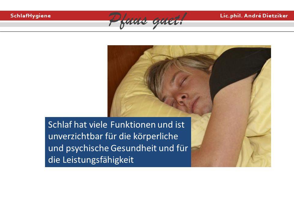 SchlafHygiene Lic.phil. André Dietziker Pfuus guet! Schlaf hat viele Funktionen und ist unverzichtbar für die körperliche und psychische Gesundheit un