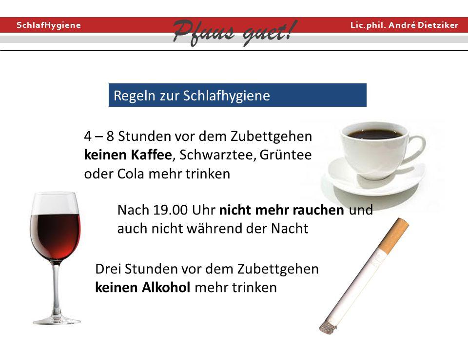SchlafHygiene Lic.phil. André Dietziker Pfuus guet! Regeln zur Schlafhygiene Drei Stunden vor dem Zubettgehen keinen Alkohol mehr trinken 4 – 8 Stunde