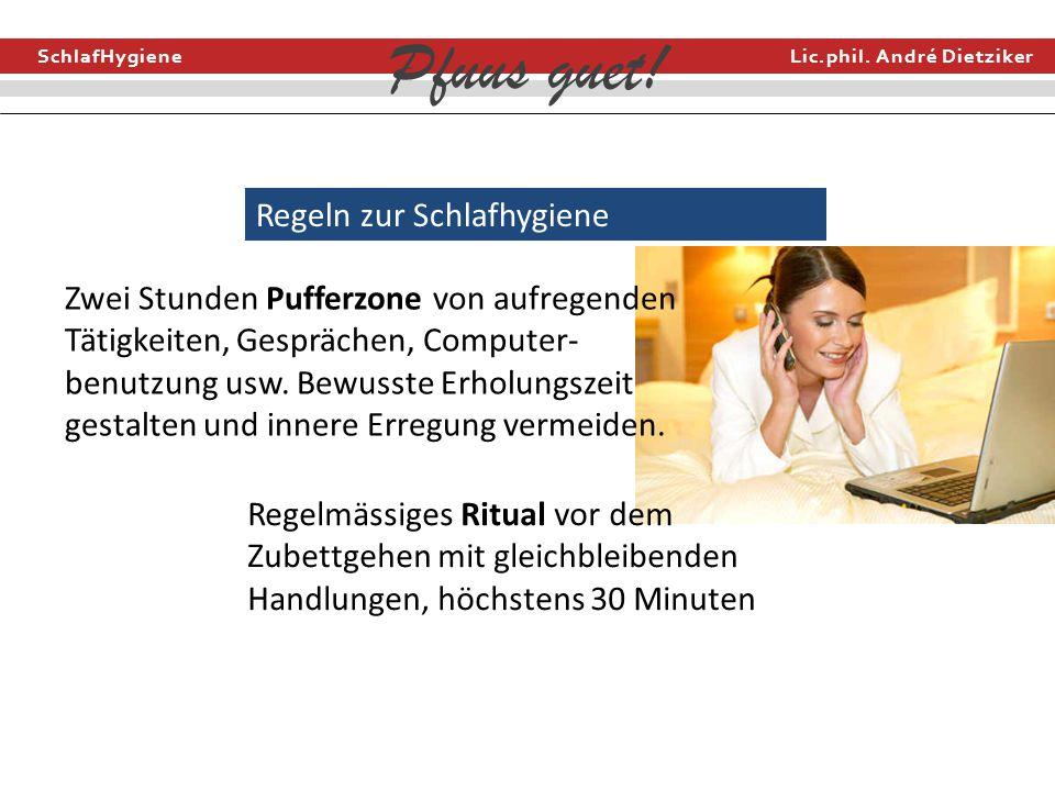 SchlafHygiene Lic.phil. André Dietziker Pfuus guet! Regeln zur Schlafhygiene Zwei Stunden Pufferzone von aufregenden Tätigkeiten, Gesprächen, Computer