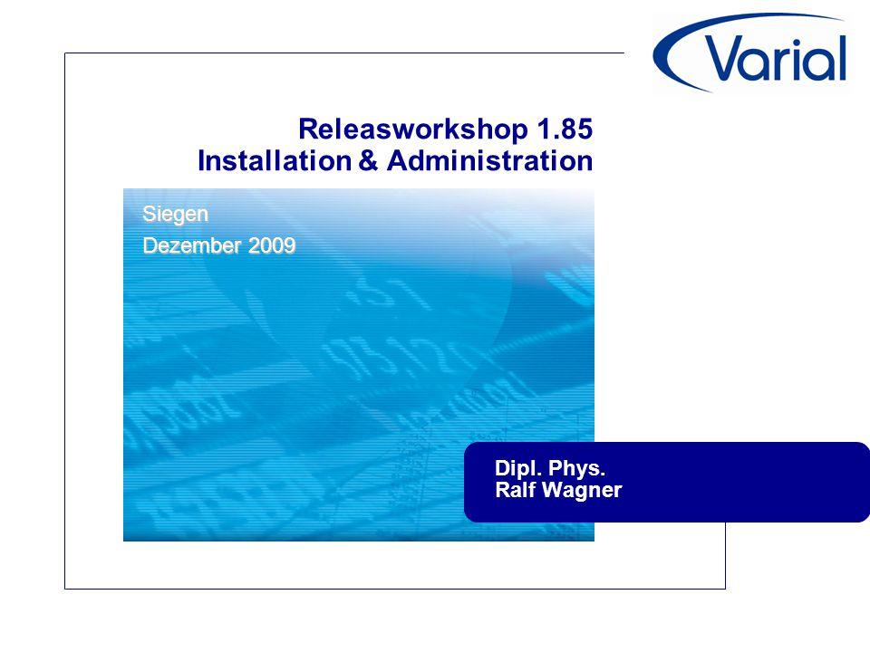 Releasworkshop 1.85 Installation & Administration Dipl. Phys. Ralf Wagner Siegen Dezember 2009