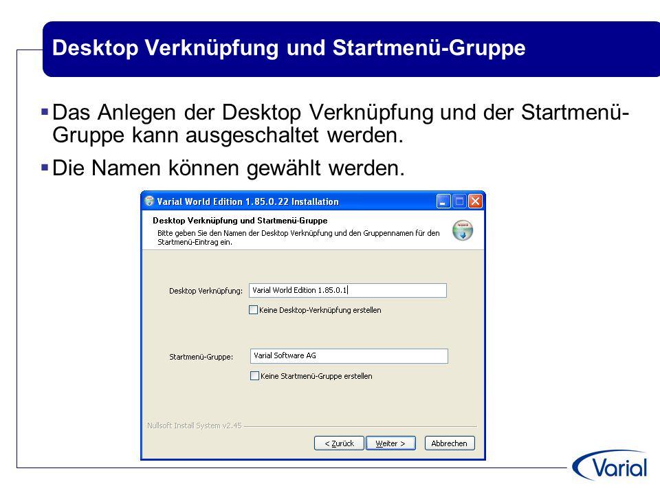 Desktop Verknüpfung und Startmenü-Gruppe  Das Anlegen der Desktop Verknüpfung und der Startmenü- Gruppe kann ausgeschaltet werden.