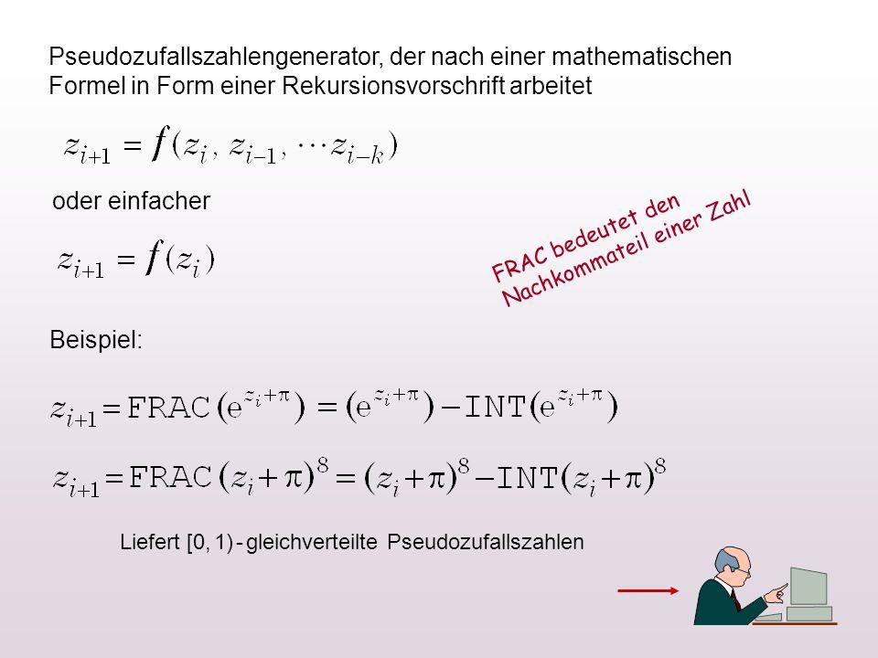 Pseudozufallszahlengenerator, der nach einer mathematischen Formel in Form einer Rekursionsvorschrift arbeitet oder einfacher Beispiel: Liefert [0, 1) - gleichverteilte Pseudozufallszahlen FRAC bedeutet den Nachkommateil einer Zahl