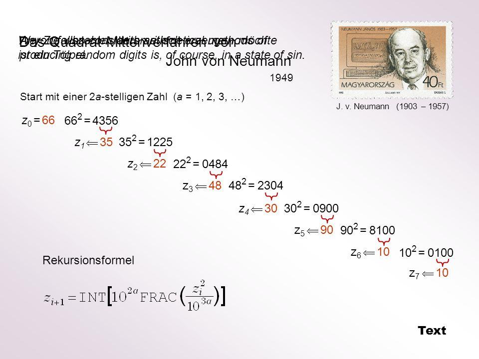 Das Quadrat-Mittenverfahren von John von Neumann z 0 = 66 66 2 = 4356 z 1  35 35 2 = 1225 z 2  22 22 2 = 0484 z 3  48 48 2 = 2304 z 4  30 30 2 = 0900 z 5  90 90 2 = 8100 z 6  10 10 2 = 0100 z 7  10 Text J.