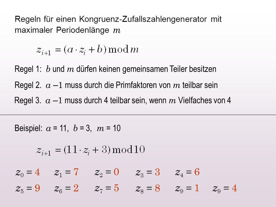 Regeln für einen Kongruenz-Zufallszahlengenerator mit maximaler Periodenlänge m Regel 1: b und m dürfen keinen gemeinsamen Teiler besitzen Regel 2.