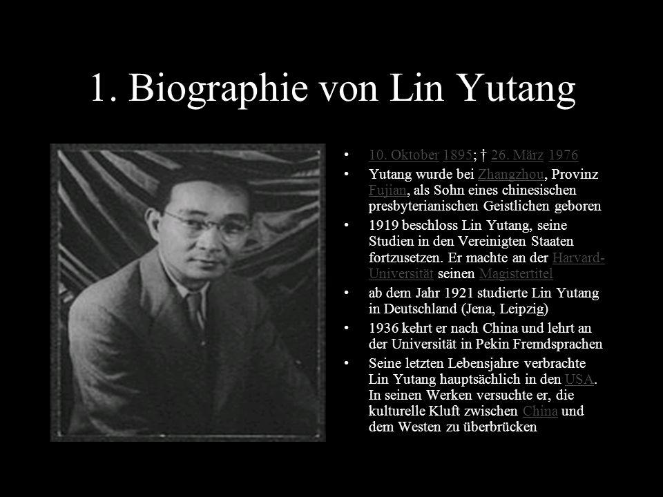 1. Biographie von Lin Yutang 10. Oktober 1895; † 26. März 197610. Oktober189526. März1976 Yutang wurde bei Zhangzhou, Provinz Fujian, als Sohn eines c