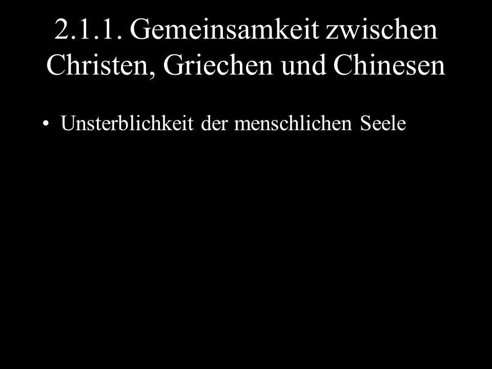 2.1.1. Gemeinsamkeit zwischen Christen, Griechen und Chinesen Unsterblichkeit der menschlichen Seele