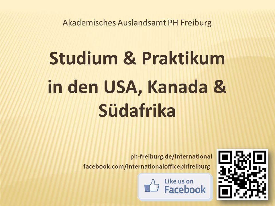 Akademisches Auslandsamt PH Freiburg Studium & Praktikum in den USA, Kanada & Südafrika ph-freiburg.de/international facebook.com/internationalofficep
