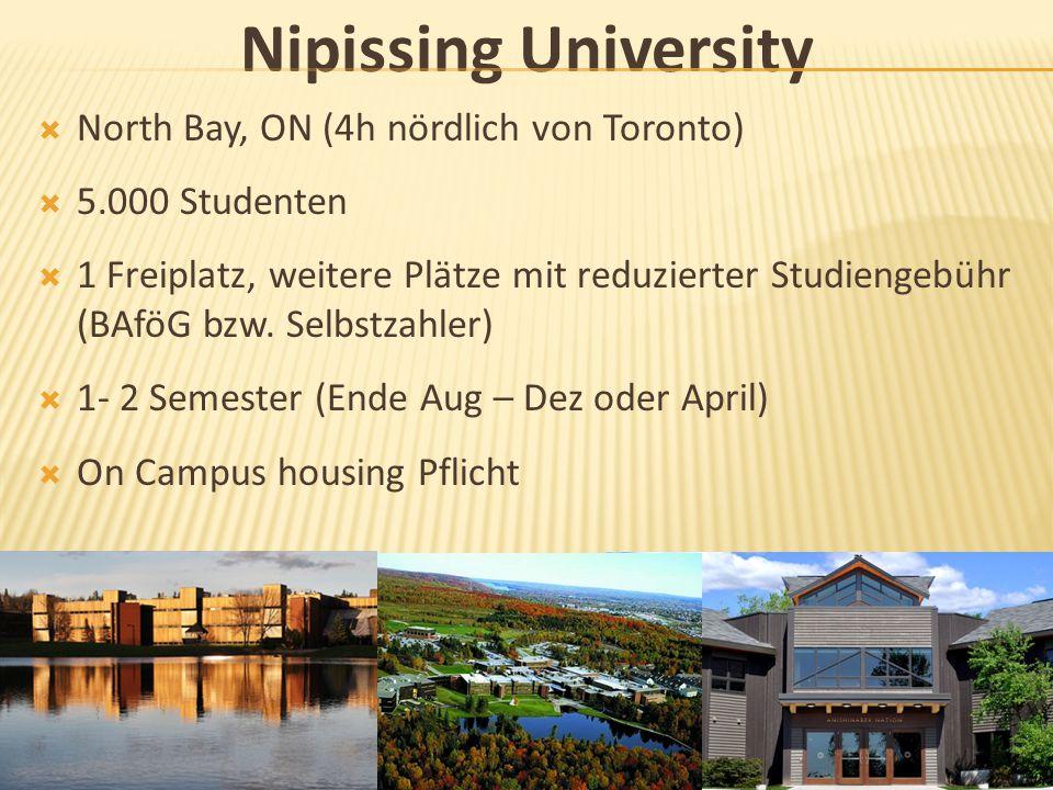 Nipissing University  North Bay, ON (4h nördlich von Toronto)  5.000 Studenten  1 Freiplatz, weitere Plätze mit reduzierter Studiengebühr (BAföG bz