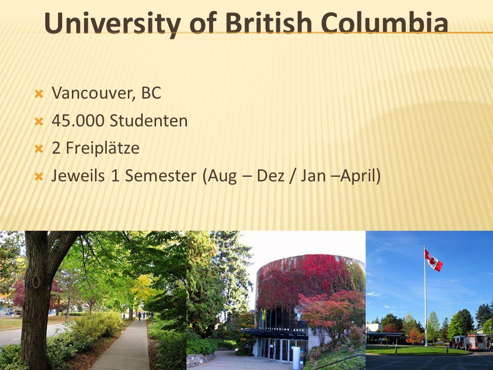 University of British Columbia  Vancouver, BC  45.000 Studenten  2 Freiplätze  Jeweils 1 Semester (Aug – Dez / Jan –April)