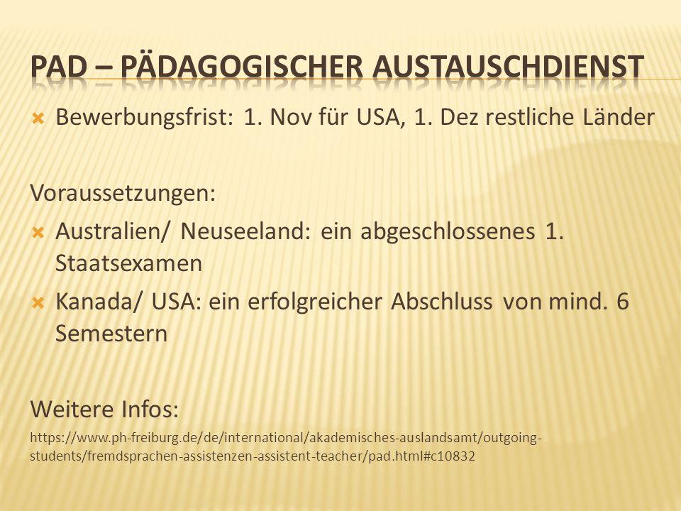  Bewerbungsfrist: 1. Nov für USA, 1. Dez restliche Länder Voraussetzungen:  Australien/ Neuseeland: ein abgeschlossenes 1. Staatsexamen  Kanada/ US