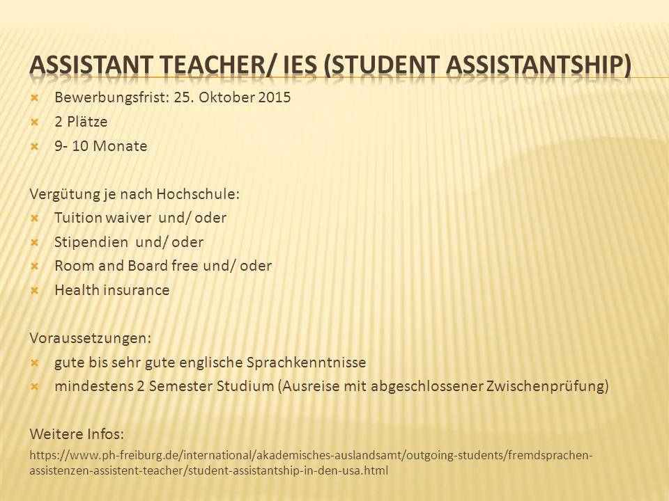  Bewerbungsfrist: 25. Oktober 2015  2 Plätze  9- 10 Monate Vergütung je nach Hochschule:  Tuition waiver und/ oder  Stipendien und/ oder  Room a