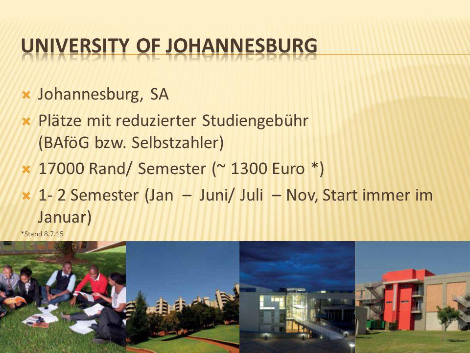  Johannesburg, SA  Plätze mit reduzierter Studiengebühr (BAföG bzw. Selbstzahler)  17000 Rand/ Semester (~ 1300 Euro *)  1- 2 Semester (Jan – Juni