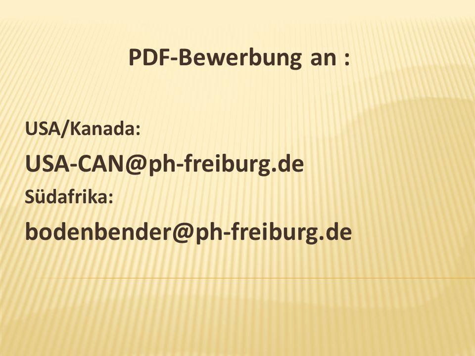 PDF-Bewerbung an : USA/Kanada: USA-CAN@ph-freiburg.de Südafrika: bodenbender@ph-freiburg.de