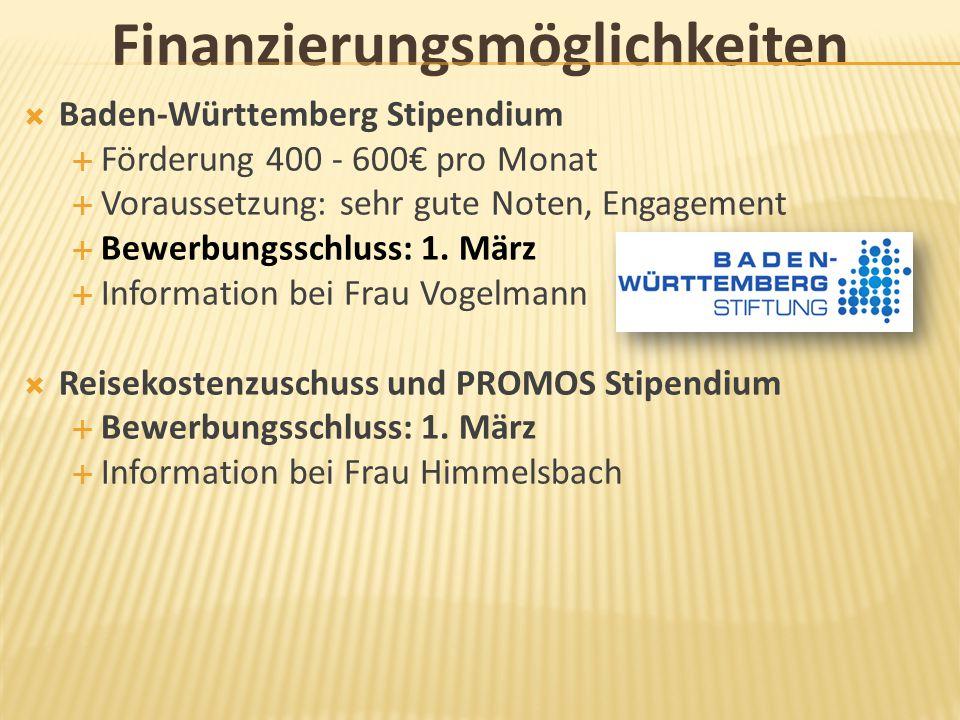 Finanzierungsmöglichkeiten  Baden-Württemberg Stipendium  Förderung 400 - 600€ pro Monat  Voraussetzung: sehr gute Noten, Engagement  Bewerbungssc