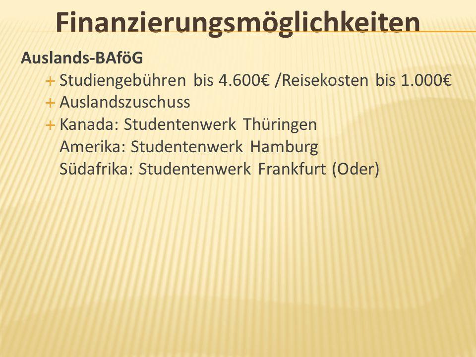 Finanzierungsmöglichkeiten Auslands-BAföG  Studiengebühren bis 4.600€ /Reisekosten bis 1.000€  Auslandszuschuss  Kanada: Studentenwerk Thüringen Am