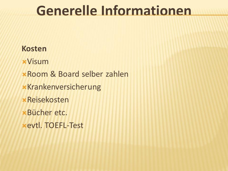 Generelle Informationen Kosten  Visum  Room & Board selber zahlen  Krankenversicherung  Reisekosten  Bücher etc.  evtl. TOEFL-Test