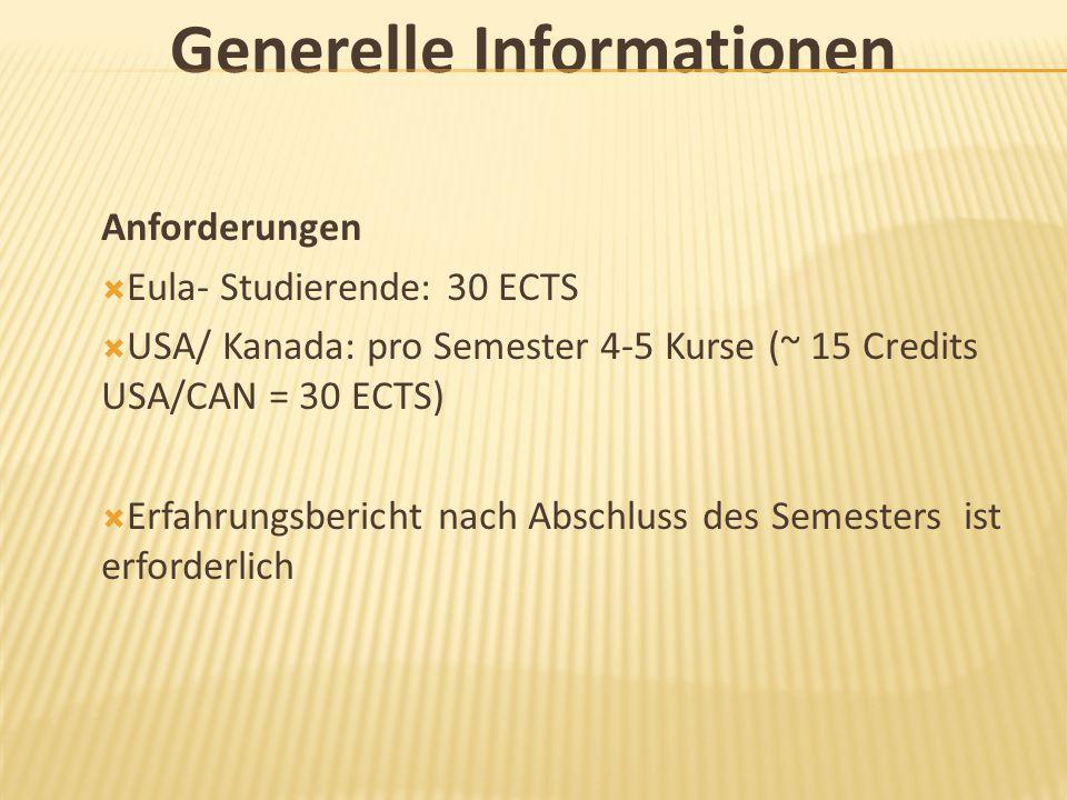 Generelle Informationen Anforderungen  Eula- Studierende: 30 ECTS  USA/ Kanada: pro Semester 4-5 Kurse (~ 15 Credits USA/CAN = 30 ECTS)  Erfahrungs