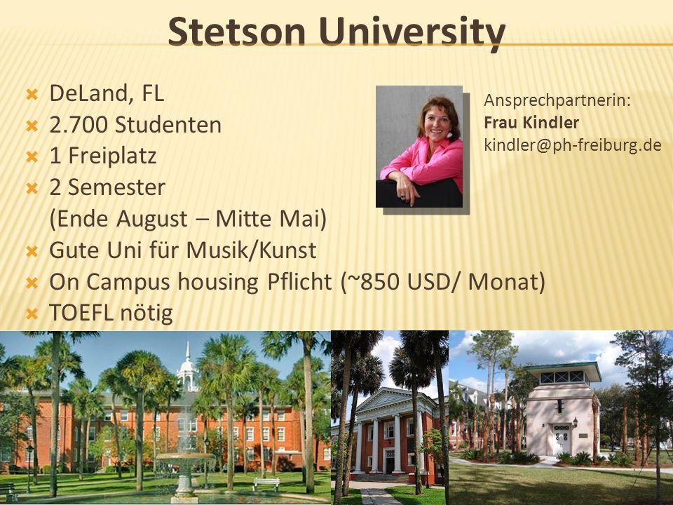 Stetson University  DeLand, FL  2.700 Studenten  1 Freiplatz  2 Semester (Ende August – Mitte Mai)  Gute Uni für Musik/Kunst  On Campus housing