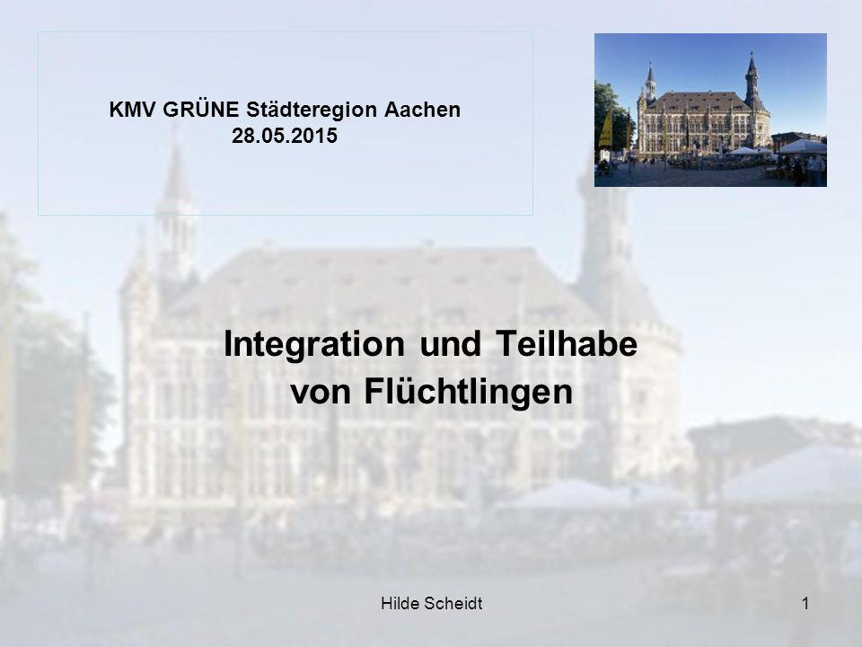 1 Integration und Teilhabe von Flüchtlingen KMV GRÜNE Städteregion Aachen 28.05.2015 Hilde Scheidt