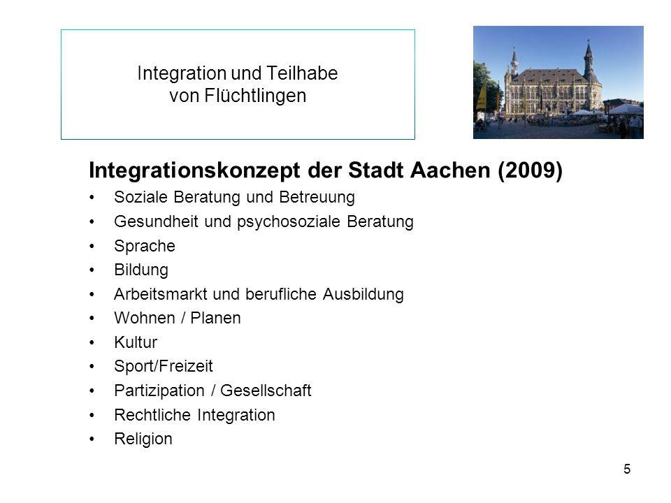 5 Integration und Teilhabe von Flüchtlingen Integrationskonzept der Stadt Aachen (2009) Soziale Beratung und Betreuung Gesundheit und psychosoziale Be